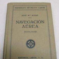 Militaria: NAVEGACIÓN AÉREA, TENIENTE JOSÉ Mª AYMAT, EDITORIAL LABOR 1932, 182 FIGURAS, 3 LÁMINAS, GRÁFICOS. Lote 143633598