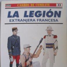 Militaria: OSPREY MILITARY LA LEGION EXTRANJERA FRANCESA CARROS DE COMBATE 33. Lote 143696102