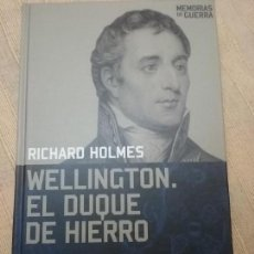 Militaria: WELLINGTON. EL DUQUE DE HIERRO - RICHARD HOLMES, ALTAYA. COL, MEMORIAS DE GUERRA. 2008. Lote 146506994