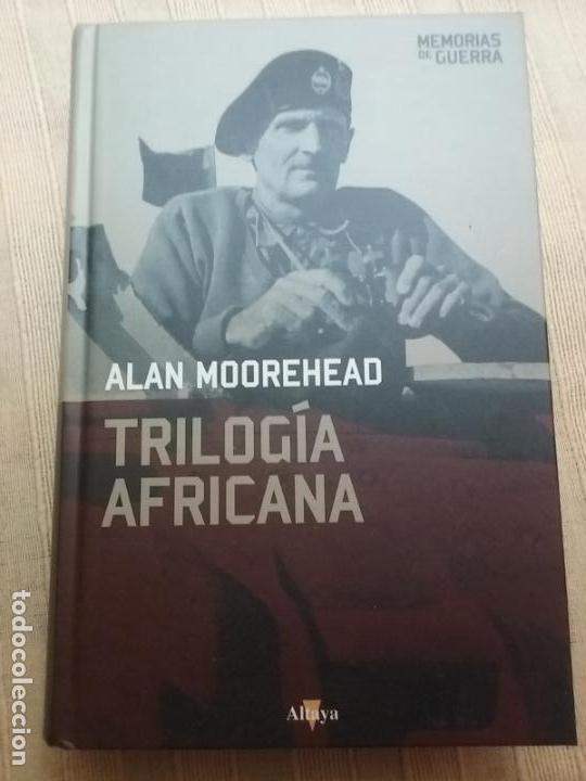 TRILOGIA AFRICANA. ALAN MOOREHEAD. ALTAYA. COL, MEMORIAS DE GUERRA, 2008 (Militar - Libros y Literatura Militar)