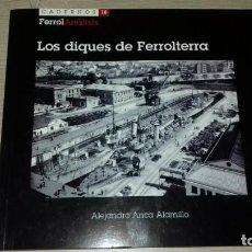 Militaria: LOS DIQUES DE FERROLTERRA...ALEJANDRO ANCA ALAMILLO...FERROL ANALISIS. Lote 146789482