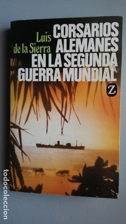 LUIS DE LA SIERRA. CORSARIOS ALEMANES EN LA SEGUNDA GUERRA MUNDIAL. ED JUVENTUD (Militar - Libros y Literatura Militar)