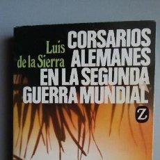 Militaria: LUIS DE LA SIERRA. CORSARIOS ALEMANES EN LA SEGUNDA GUERRA MUNDIAL. ED JUVENTUD. Lote 146891434