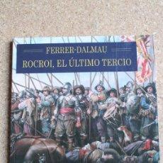 Militaria: FERRER-DALMAU. ROCROI, EL ÚLTIMO TERCIO. PRÓLOGO DE ARTURO PÉREZ-REVERTE. PACHECO FERNÁNDEZ (AGUSTÍN. Lote 147045374