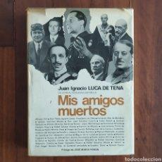 Militaria: GUERRA CIVIL - MIS AMIGOS MUERTOS - JUAN IGNACIO LUCA DE TENA - JOSE ANTONIO GENERAL VARELA SANJURJO. Lote 147177646
