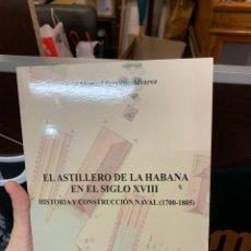 Militaria: EL ASTILLERO DE LA HABANA EN EL SIGLO XVIII. MINISTERIO DE DEFENSA. Lote 147313564