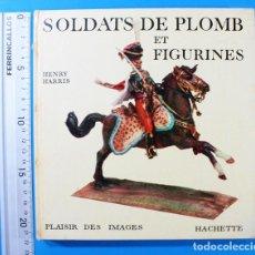Militaria: LIBRO SOLDADOS DE PLOMO: SOLDATS DE PLOMB ET FIGURINES, HENRY HARRIS, HACHETTE 1963 128 PAG FRANCES. Lote 147667726