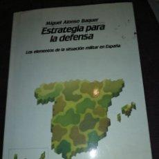 Militaria: ESTRATEGIA PARA LA DEFENSA. LOS ELEMENTOS DE LA SITUACIÓN MILITAR EN ESPAÑA. MIGUEL ALONSO BAQUER. Lote 148105850