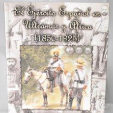 Militaria: EL EJÉRCITO ESPAÑOL EN ULTRAMAR Y ÁFRICA (1850-1925). LOS SOLDADOS OLVIDADOS DEL OTRO LADO DEL MAR. Lote 162978077
