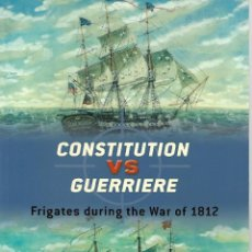 Militaria: CONSTITUTION VS GUERRIERE, FRIGATES DURING THE WAR OF 1812, OSPREY. Lote 148427310