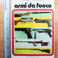 Militaria: LIBRO DE ARMAS ITALIANO: ARMI DA FUOCO, YVES CADIOU Y ALPHONSE RICHARD, MONDADORI 1976 221 PAGINAS. Lote 148672786