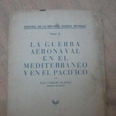 Militaria: LA GUERRA AERONAVAL EN EL MEDITERRÁNEO Y EN EL PACÍFICO, LUIS CARRERO BLANCO. 1959, ED. IDEA. Lote 148750482