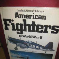 Militaria: AMERICAN FIGHTERS OF WORLD WAR II. DAVID A. ANDERTON. 200 ILLUSTRATIONS.. Lote 149303110