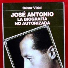 Militaria: JOSÉ ANTONIO LA BIOGRAFÍA NO AUTORIZADA. AÑO: 1996. CÉSAR VIDAL. . Lote 149466494
