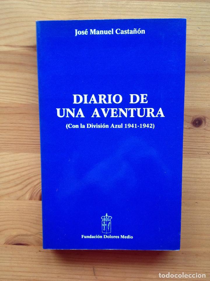 DIVISIÓN AZUL. DIARIO DE UNA AVENTURA. JOSÉ MANUEL CASTAÑÓN (Militar - Libros y Literatura Militar)