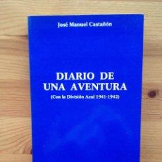 Militaria: DIVISIÓN AZUL. DIARIO DE UNA AVENTURA. JOSÉ MANUEL CASTAÑÓN. Lote 149558970