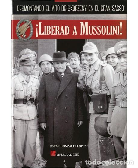 LIBERAD A MUSSOLINI (Militar - Libros y Literatura Militar)