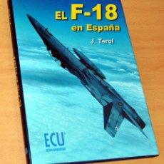 Militaria: EL AVIÓN F-18 EN ESPAÑA - DE JOSÉ TEROL - EDITORIAL CLUB UNIVERSITARIO - 1ª EDICIÓN - MARZO 2003. Lote 150949338
