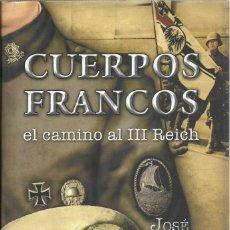 Militaria: CUERPOS FRANCOS. EL CAMINO AL III REICH, JOSE SEMPRUN. Lote 151537178
