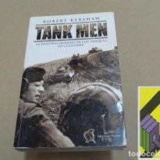 Militaria: KERSHAW, ROBERT: TANK MEN. LA HISTORIA HUMANA DE LOS TANQUES EN LA GUERRA (TRAD:JAVIER ROMERO). Lote 152276038