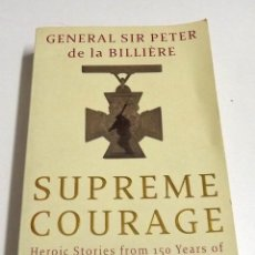 Militaria: SUPREME COURAGE HEROIC STORIES FROM 150 YEARS OF THE VICTORIA CROSS GENERAL SIR PETER DE LA BILLIERE. Lote 152314530