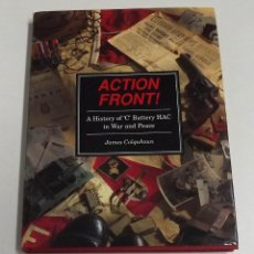Militaria: ACTION FRONT! A HISTORY OF 'C' BATTERY HAC IN WAR AND PEACE, JAMES COLQUHOUN. Lote 152316142