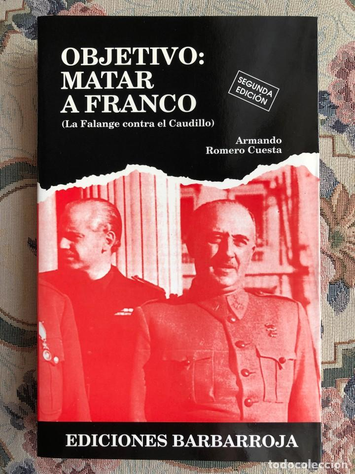 LIBRO. OBJETIVO: MATAR A FRANCO. GUERRA CIVIL ESPAÑOLA. FALANGE. FRANQUISMO. CAUDILLO (Militar - Libros y Literatura Militar)