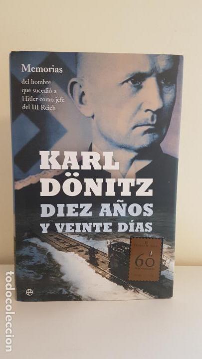 KARL DÖNITZ DIEZ AÑOS Y VEINTE DÍAS (Militar - Libros y Literatura Militar)
