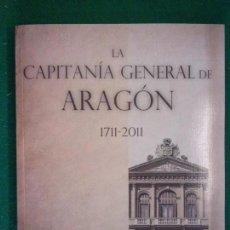 Militaria: LA CAPITANÍA GENERAL DE ARAGÓN. 1711-2011 / MINISTERIO DE DEFENSA 2011. Lote 152884234