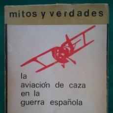 Militaria: LIBRO LA AVIACIÓN DE CAZA EN LA GUERRA CIVIL ESPAÑOLA MITOS Y VERDADES 1973. Lote 153058714