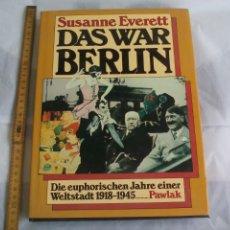 Militaria: DAS WAR BERLIN. DIE EUPHORISCHEN JAHRE EINER WELTSTADT 1981-1945. SUSANNE EVERETT. 1981 . Lote 154109526