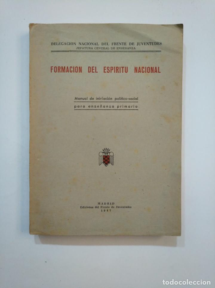 FORMACION DEL ESPIRITU NACIONAL 1947. - EDICIONES DEL FRENTE DE JUVENTUDES. TDK372 (Militar - Libros y Literatura Militar)