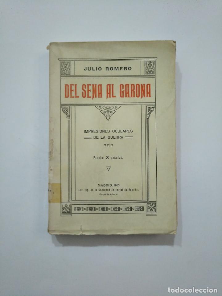 DEL SENA AL GARONA: IMPRESIONES OCULARES DE LA GUERRA. - ROMERO, JULIO. 1915. TDK372 (Militar - Libros y Literatura Militar)