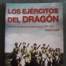 Militaria: LOS EJÉRCITOS DEL DRAGÓN, VOLUNTARIOS EXTRANJEROS EN EL EJÉRCITO JAPONÉS 1931-1945 / RUBÉN VILLAMOR. Lote 154463198