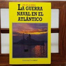 Militaria: LA GUERRA NAVAL EN EL ATLÁNTICO (1939-1945) - LUIS DE LA SIERRA. EDITORIAL JUVENTUD. Lote 154732174