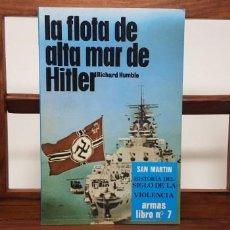 Militaria: LA FLOTA DE ALTA MAR DE HITLER. HISTORIA SIGLO VIOLENCIA. SAN MARTÍN. ARMAS 7. Lote 154990990