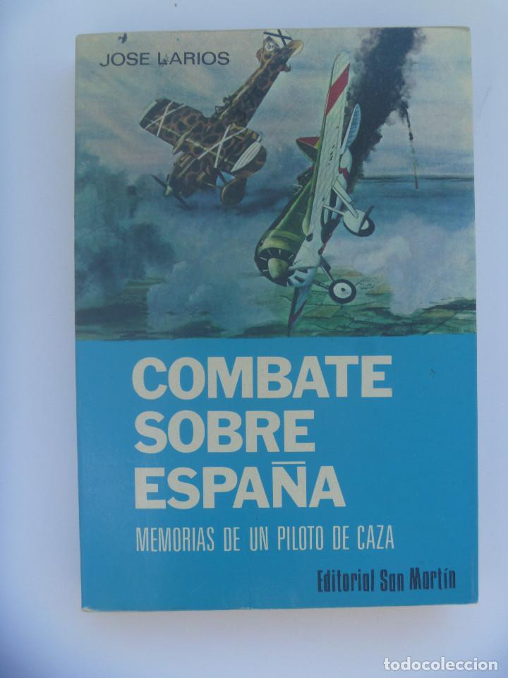 GUERRA CIVIL- AVIACION: COMBATE SOBRE ESPAÑA, MEMORIAS DE UN PILOTO DE CAZA. JOSE LARIOS. SAN MARTIN (Militar - Libros y Literatura Militar)