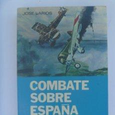 Militaria: GUERRA CIVIL- AVIACION: COMBATE SOBRE ESPAÑA, MEMORIAS DE UN PILOTO DE CAZA. JOSE LARIOS. SAN MARTIN. Lote 155173966