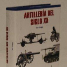 Militaria: ARTILLERÍA DEL SIGLO XX,IAN HOGG,EDITA LIBSA,2002.. Lote 156730922