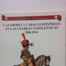 Militaria: CAZADORES A CABALLO ESPAÑOLES EN LA GUERRA DE LA INDEPENDENCIA 1808-1814. ED ALMENA. Lote 157378358