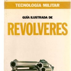 Militaria: TECNOLOGÍA MILITAR. GUÍA ILUSTRADA DE REVOLVERES. ORBIS (P/C40). Lote 157860258