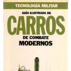 Militaria: TECNOLOGÍA MILITAR. GUÍA ILUSTRADA DE CARROS DE COMBATE MODERNOS. ORBIS (P/C40). Lote 157860502