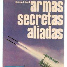 Militaria: ARMAS SECRETAS ALIADAS. BRIAN J. FORD. SAN MARTÍN. HISTORIA DEL SIGLO DE LA VIOLENCIA. Nº 8(P/C40). Lote 157861522