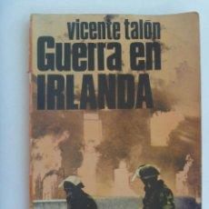 Militaria: GUERRA EN IRLANDA , DE VICENTE TALON , DE EDITORIAL SAN MARTIN. Lote 158454370