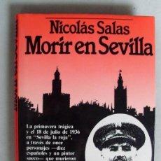 Militaria: GUERRA CIVIL : MORIR EN SEVILLA , DE NICOLAS SALAS. PREMIO ATENEO 1986.. Lote 158551342