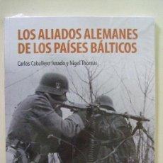 Militaria: LOS ALIADOS ALEMANES DE LOS PAISES BÁLTICOS - CARLOS CABALLERO JURADO , NIGEL THOMAS - OSPREY. Lote 158910874