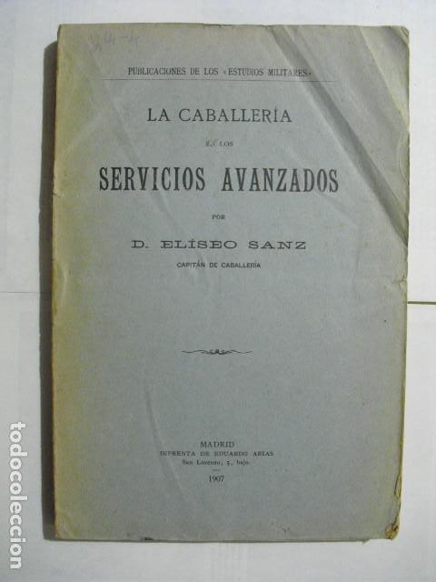 1907 LA CABALLERIA DE LOS SERVICIOS AVANZADOS ELISEO SANZ (Militar - Libros y Literatura Militar)