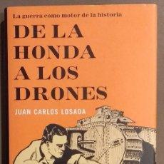 Militaria: DE LA HONDA A LOS DRONES. LA GUERRA COMO MOTOR DE LA HISTORIA. JUAN CARLOS LOSADA. PASADO & PRESENTE. Lote 159520386