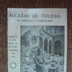 Militaria: ALCÁZAR DE TOLEDO SU DEFENSA Y LIBERACIÓN DESDE EL 21 DE JULIO AL 28 DE SEPTIEMBRE DE 1936. Lote 161744282