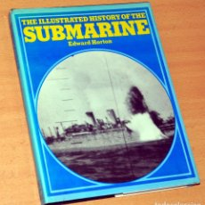 Militaria: LIBRO EN INGLÉS: THE ILLUSTRATED HISTORY OF THE SUBMARINE - EDWARD HORTON - SIDGWICK & JACKSON 1974. Lote 162305298